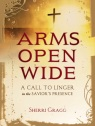 ARMS OPEN WIDE - by Sherri Gragg